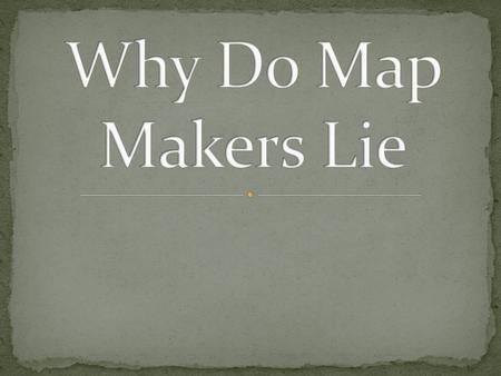 Map Makers Lie Map Makers Don't Know To Much Info Things Have Changed It Is More Useful To Have A False Map They Don't Know The Real Territory Don't Want.