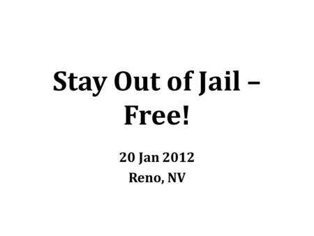 Stay Out of Jail – Free! 20 Jan 2012 Reno, NV. Inherent Board Responsibilities Accountability to stakeholders Fiscal integrity Mission fulfillment Risk.