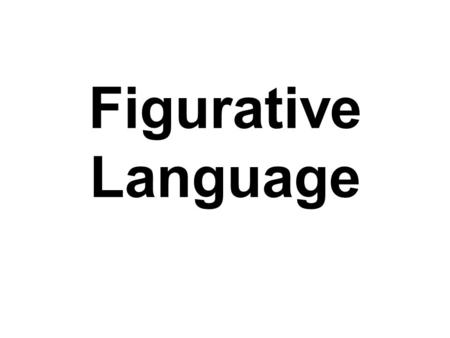 Figurative Language. What is figurative language? Whenever you describe something by comparing it to something else, you are using figurative language!