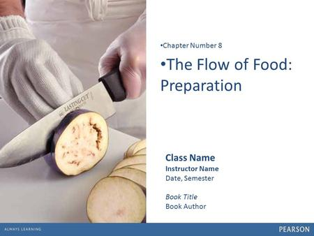 1 The Flow of Food: Preparation Chapter Number 8 Class Name Instructor Name Date, Semester Book Title Book Author.