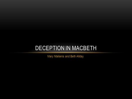 Mary Ntalianis and Beth Allday DECEPTION IN MACBETH.
