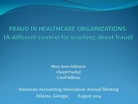 Mary Anne Atkinson Cheryl Prachyl Carol Sullivan American Accounting Association Annual Meeting Atlanta, Georgia August 2014.