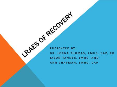 LRAES of Recovery Presented by: Dr. Lorna Thomas, LMHC, CAP, RD