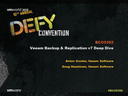 Veeam Backup & Replication v7 Deep Dive Anton Gostev, Veeam Software Doug Hazelman, Veeam Software BCO5362 #BCO5362.