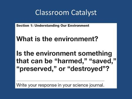 Classroom Catalyst. Chapter 1 Science and the Environment Section 1 – Understanding Our Environment Section 2 – The Environment and Society.