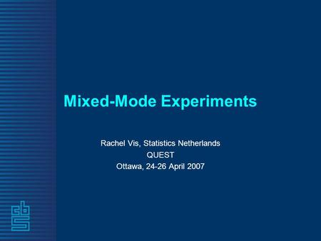 Mixed-Mode Experiments Rachel Vis, Statistics Netherlands QUEST Ottawa, 24-26 April 2007.