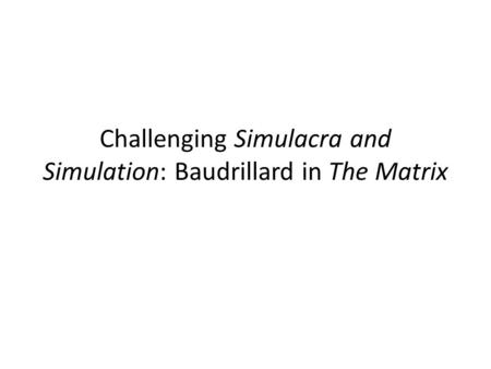 Challenging Simulacra and Simulation: Baudrillard in The Matrix.