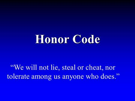 "Honor Code ""We will not lie, steal or cheat, nor tolerate among us anyone who does."""