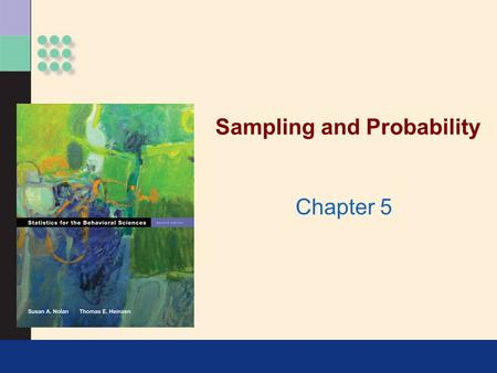 Sampling and Probability Chapter 5. Samples and Their Populations >Decision making The risks and rewards of sampling.
