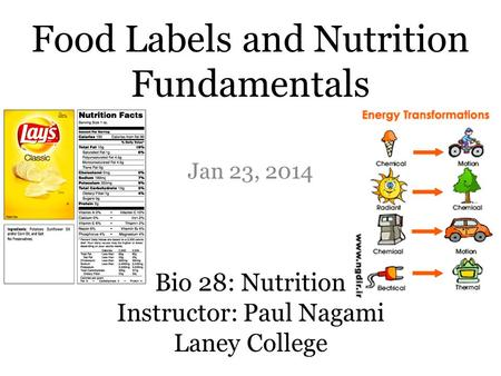 Food Labels and Nutrition Fundamentals Jan 23, 2014 Bio 28: Nutrition Instructor: Paul Nagami Laney College.