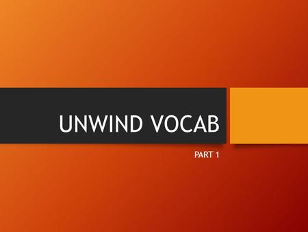 UNWIND VOCAB PART 1. Pigment (pg. 3) any substance used to add color.