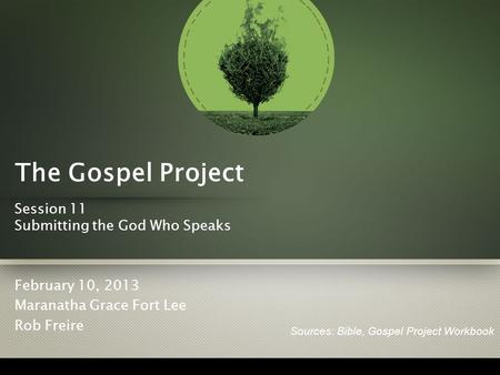 The Gospel Project Session 11 Submitting the God Who Speaks February 10, 2013 Maranatha Grace Fort Lee Rob Freire Sources: Bible, Gospel Project Workbook.