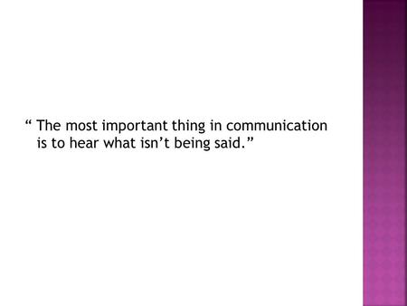 """ The most important thing in communication is to hear what isn't being said."""