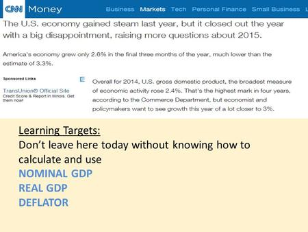 Learning Targets: Don't leave here today without knowing how to calculate and use NOMINAL GDP REAL GDP DEFLATOR.