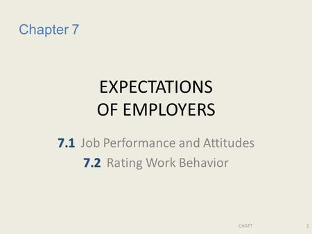 CHAPT1 EXPECTATIONS OF EMPLOYERS 7.1 7.1Job Performance and Attitudes 7.2 7.2Rating Work Behavior Chapter 7.