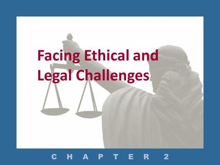 Facing Ethical and Legal Challenges C H A P T E R 2.