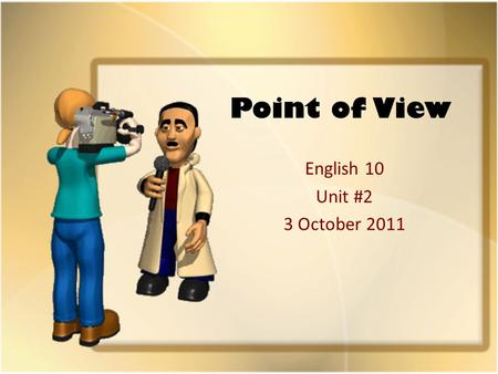 "Point of View English 10 Unit #2 3 October 2011. Omniscient POV: ""Know it All"" Point of view—the vantage point from which a narrator tells a story Omniscient."