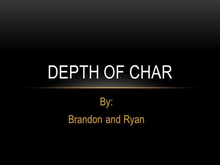 By: Brandon and Ryan DEPTH OF CHAR. Depth of burning wood Used to determine the length of burn Determine the origin of fire WHAT IS THE MYTH.