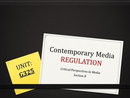 Contemporary Media REGULATION Critical Perspectives In Media Section B UNIT: G325.