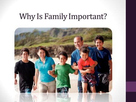 Why Is Family Important?. The Family The family is ordained of God and is central to His plan for the eternal destiny of His children. This divine plan.