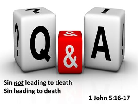 1 John 5:16-17 Sin not leading to death Sin leading to death.