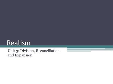 Realism Unit 3: Division, Reconciliation, and Expansion.