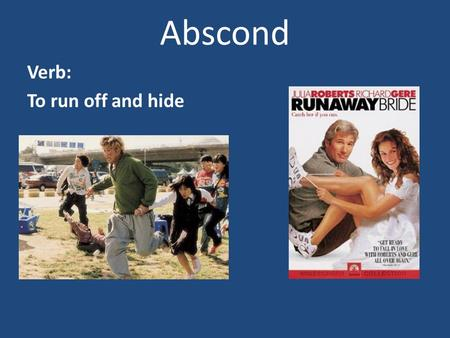 Abscond Verb: To run off and hide. Access Noun/Verb Approach or admittance to places, persons, things.