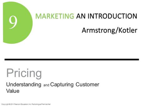 MARKETING AN INTRODUCTION Armstrong/Kotler MARKETING AN INTRODUCTION Armstrong/Kotler 9 Copyright © 2011 Pearson Education, Inc. Publishing as Prentice.