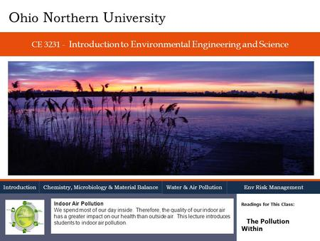 CE 3231 - Introduction to Environmental Engineering and Science Readings for This Class: The Pollution Within O hio N orthern U niversity Introduction.