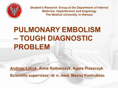 Student's Research Group at the Department of Internal Medicine, Hypertension and Angiology The Medical University in Warsaw PULMONARY EMBOLISM – TOUGH.