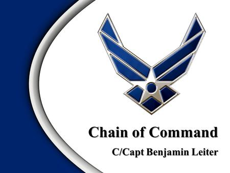 C/Capt Benjamin Leiter Chain of Command. Purpose PositionsOverview.