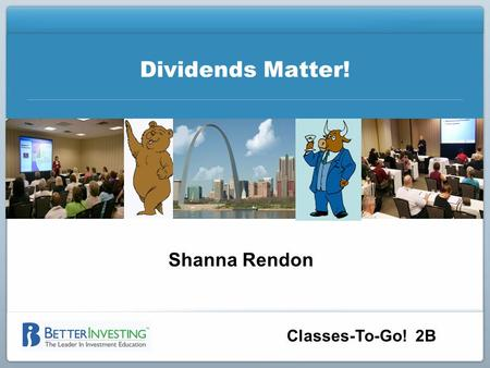 Classes-To-Go! 2B Dividends Matter! Shanna Rendon.