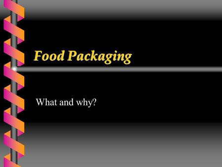 Food Packaging What and why?. Some functions of Packaging  Containment  Protection  Communication  Identify product  Attract attention  Legal requirements.