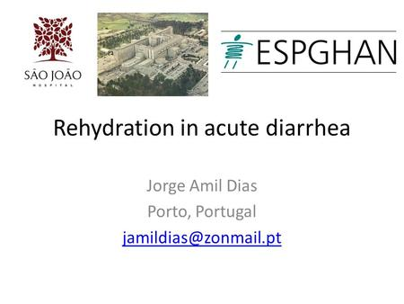 Rehydration in acute diarrhea Jorge Amil Dias Porto, Portugal
