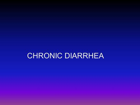 CHRONIC DIARRHEA. Chronic Diarrhea  Chronic diarrhea, defined as the production of loose stools with or without increased stool frequency for more than.