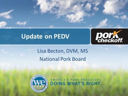 Update on PEDV Lisa Becton, DVM, MS National Pork Board.