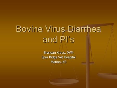 Bovine Virus Diarrhea and PI's Brendan Kraus, DVM Spur Ridge Vet Hospital Marion, KS.
