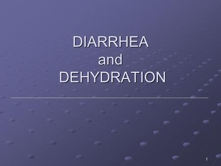 "1 DIARRHEA and DEHYDRATION. 2 Sources: Excerpts from: ""Integrated Approach to the Management of Childhood Illnesses"" from the WHO - Integrated Management."