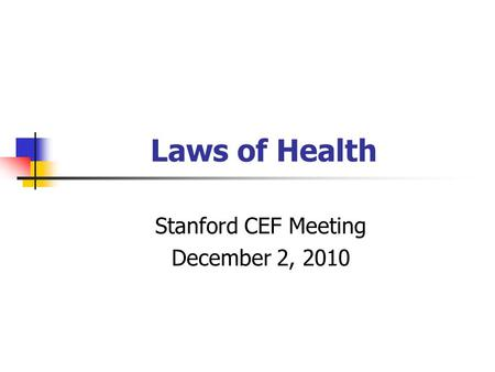 Laws of Health Stanford CEF Meeting December 2, 2010.
