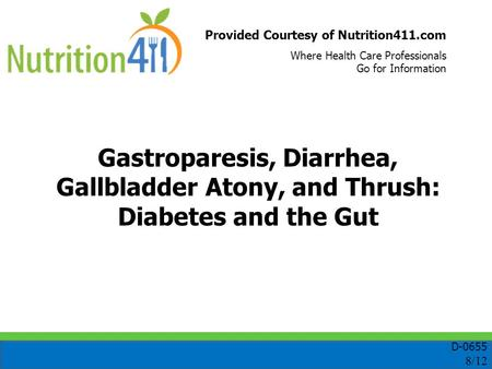 Provided Courtesy of Nutrition411.com Where Health Care Professionals Go for Information Gastroparesis, Diarrhea, Gallbladder Atony, and Thrush: Diabetes.