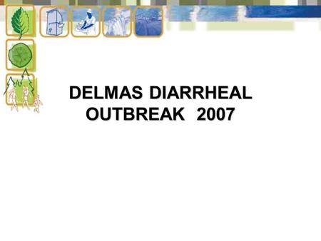 DELMAS DIARRHEAL OUTBREAK 2007. The Delmas Municipality is a Water Service Authority since 2003. The current water demand of Delmas is 16mg per day. 10.