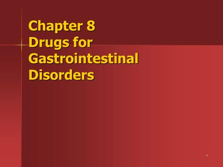 1 Chapter 8 Drugs for Gastrointestinal Disorders.