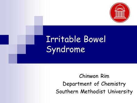 Irritable Bowel Syndrome Chinwon Rim Department of Chemistry Southern Methodist University.