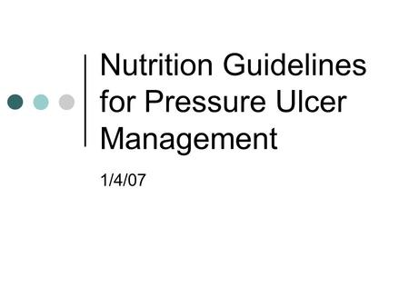 Nutrition Guidelines for Pressure Ulcer Management 1/4/07.