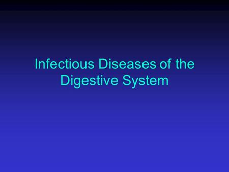 Infectious Diseases of the Digestive System. GI Tract.