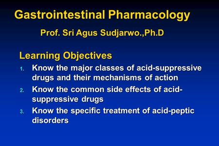 Gastrointestinal Pharmacology Prof. Sri Agus Sudjarwo.,Ph.D