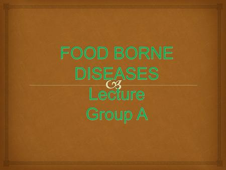  Food borne diseases are classified into: 1.Food borne infections 2.Food borne intoxications C lassification of food borne diseases.