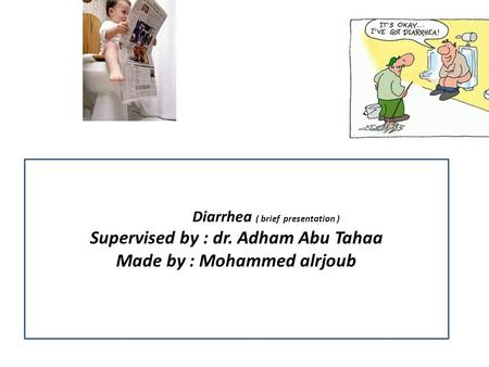 DiarrheaDiarrhea ( brief presentation ) Supervised by : dr. Adham Abu Tahaa Made by : Mohammed alrjoub.