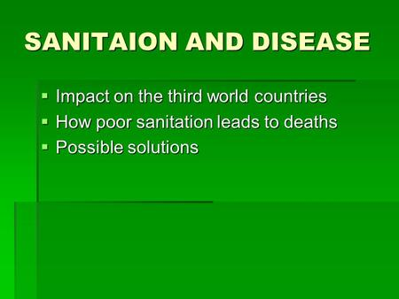 SANITAION AND DISEASE IIIImpact on the third world countries HHHHow poor sanitation leads to deaths PPPPossible solutions.