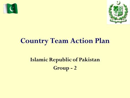 Country Team Action Plan Islamic Republic of Pakistan Group - 2.